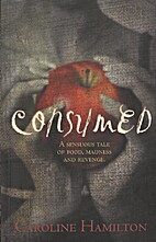 Consumed: A Sensuous Tale of Food, Madness…
