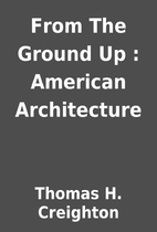 From The Ground Up : American Architecture…