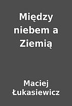 Między niebem a Ziemią by Maciej…