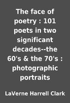 The face of poetry : 101 poets in two…