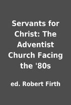 Servants for Christ: The Adventist Church…