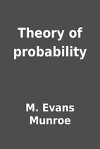 Theory of probability by M. Evans Munroe