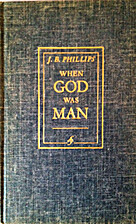 When God was man by J. B. Phillips
