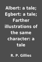 Albert: a tale; Egbert: a tale; Farther…