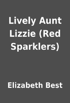 Lively Aunt Lizzie (Red Sparklers) by…