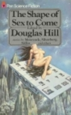 The Shape of Sex to Come by Douglas Hill