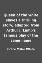 Queen of the white slaves a thrilling story,…