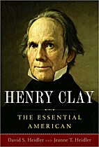 Henry Clay: The Essential American by David…