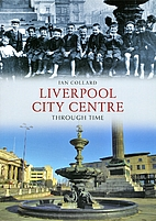 Liverpool City Centre Through Time by Ian…