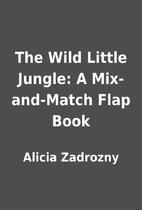The Wild Little Jungle: A Mix-and-Match Flap…