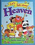 Let's Talk About Heaven by Debby Anderson