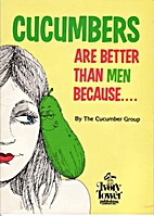 Cucumbers Are Better Than Men Because... by…