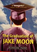 The Graduation of Jake Moon by Barbara Park