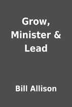 Grow, Minister & Lead by Bill Allison