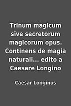 Trinum magicum sive secretorum magicorum…