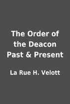 The Order of the Deacon Past & Present by La…