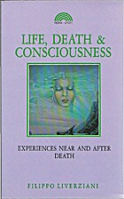 Life, Death and Consciousness: Experiences…