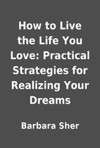 How to Live the Life You Love: Practical…