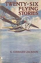 Twenty-six flying stories by George Gibbard…