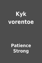 Kyk vorentoe by Patience Strong