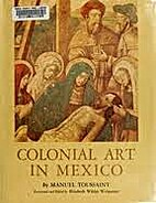Colonial art in Mexico by Manuel Toussaint
