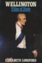 Wellington: Pillar of State by Elizabeth…