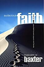 Audacious Faith by Malcolm W. Baxter