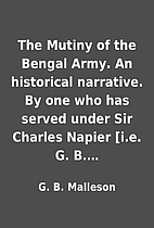 The Mutiny of the Bengal Army. An historical…