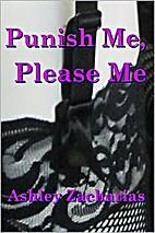 Punish Me, Please Me by Ashley Zacharias