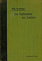 Die Raffination des Zuckers by Wilhelm…