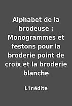 Alphabet de la brodeuse : Monogrammes et…