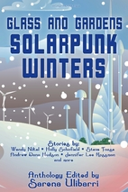 Glass and Gardens: Solarpunk Winters by…