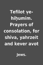 Tefilot ṿe-hiḥumim. Prayers of…