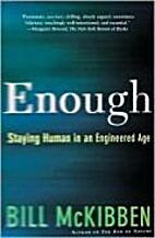 Enough: Staying Human in an Engineered Age…
