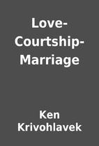 Love-Courtship-Marriage by Ken Krivohlavek