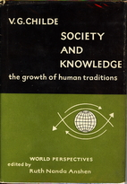 Society and Knowledge by V. Gordon Childe