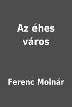Az éhes város by Ferenc Molnár