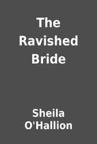 The Ravished Bride by Sheila O'Hallion