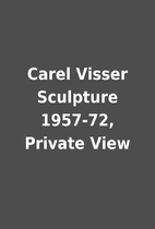 Carel Visser Sculpture 1957-72, Private View