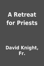 A Retreat for Priests by David Knight, Fr.