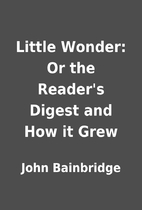 Little Wonder: Or the Reader's Digest and…