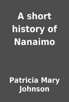 A short history of Nanaimo by Patricia Mary…