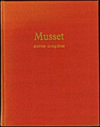 Oeuvres complètes by Alfred de Musset