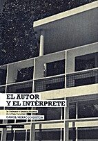 El autor y el intérprete : Le Corbusier y…