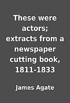 These were actors; extracts from a newspaper…