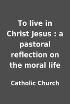 To live in Christ Jesus : a pastoral…