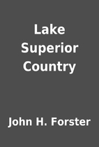 Lake Superior Country by John H. Forster