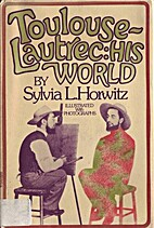 Toulouse-Lautrec: his world by Sylvia L.…