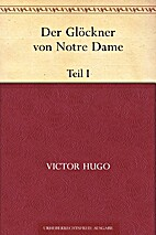 Der Glöckner von Notre Dame. Teil I by…