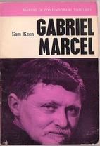 Gabriel Marcel by Sam Keen